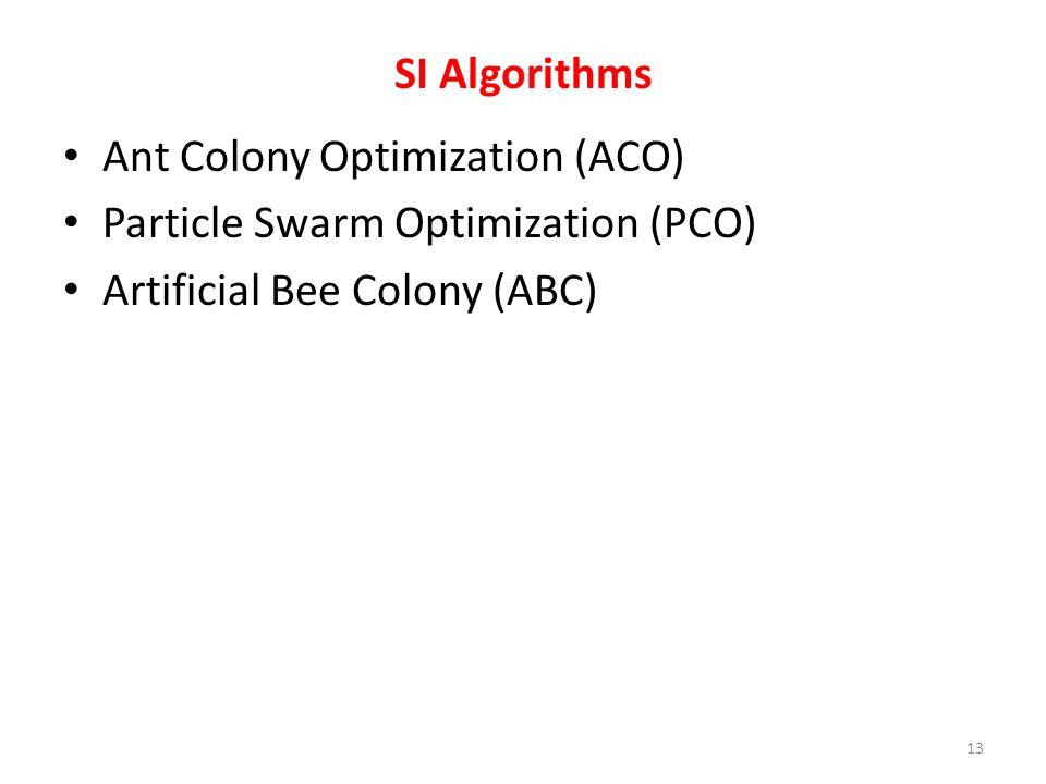SI Algorithms Ant Colony Optimization (ACO) Particle Swarm Optimization (PCO) Artificial Bee Colony (ABC) 13