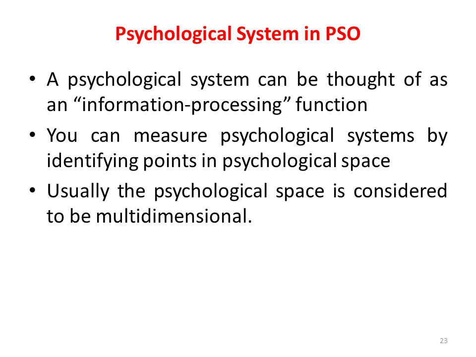 """Psychological System in PSO A psychological system can be thought of as an """"information-processing"""" function You can measure psychological systems by"""