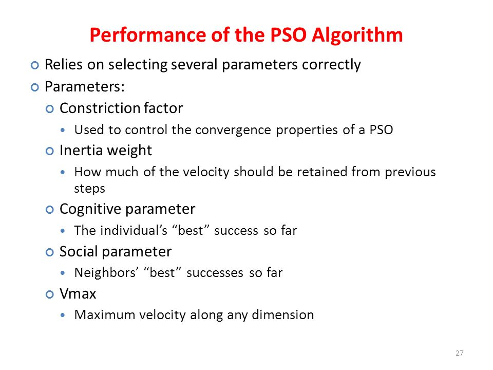 Performance of the PSO Algorithm Relies on selecting several parameters correctly Parameters: Constriction factor Used to control the convergence prop