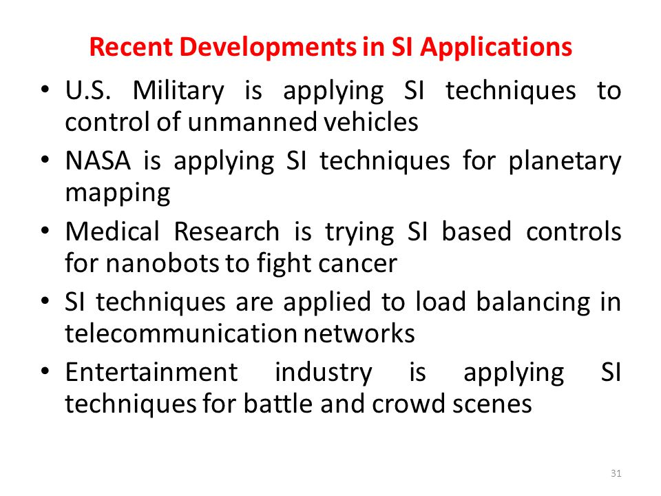 Recent Developments in SI Applications U.S. Military is applying SI techniques to control of unmanned vehicles NASA is applying SI techniques for plan