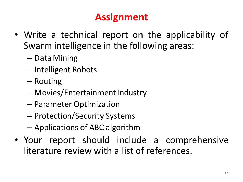 Assignment Write a technical report on the applicability of Swarm intelligence in the following areas: – Data Mining – Intelligent Robots – Routing –