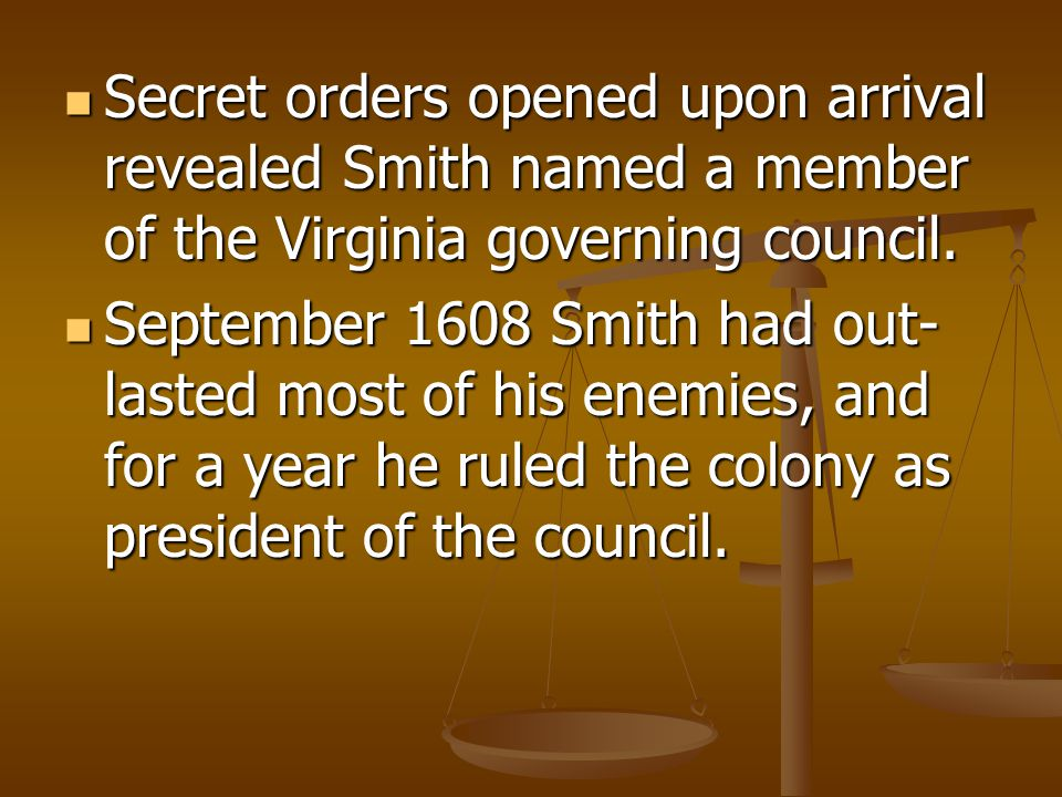 Secret orders opened upon arrival revealed Smith named a member of the Virginia governing council.
