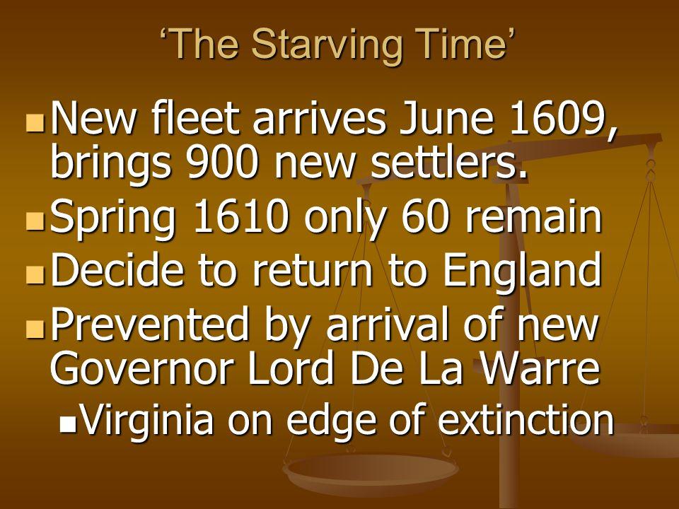 'The Starving Time' New fleet arrives June 1609, brings 900 new settlers.