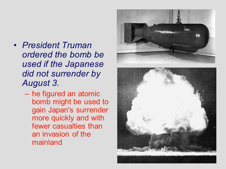 President Truman ordered the bomb be used if the Japanese did not surrender by August 3.