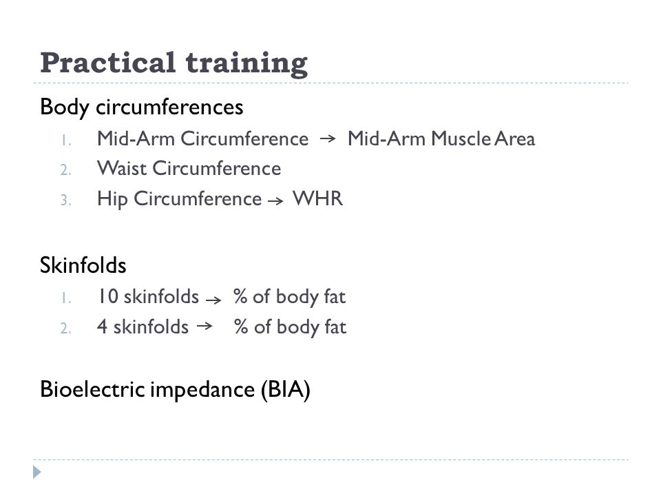 Practical training Body circumferences 1. Mid-Arm Circumference Mid-Arm Muscle Area 2.