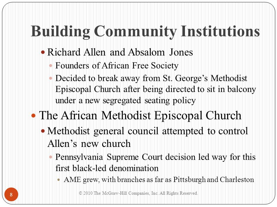 Building Community Institutions Separate Black Institutions Community associations and institutions created urban black leadership class Based on common values Boston School Committee's 1812 decision to subsidize black schools root of Boston's segregated school system © 2010 The McGraw-Hill Companies, Inc.