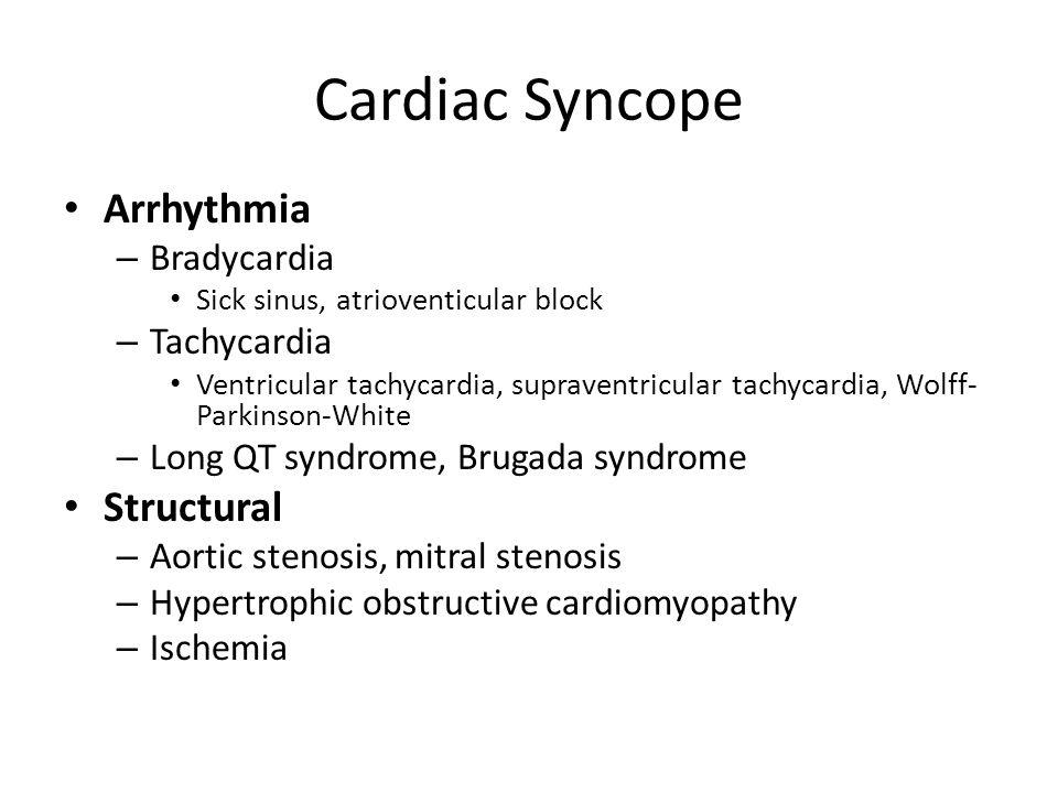 Cardiac Syncope Arrhythmia – Bradycardia Sick sinus, atrioventicular block – Tachycardia Ventricular tachycardia, supraventricular tachycardia, Wolff-