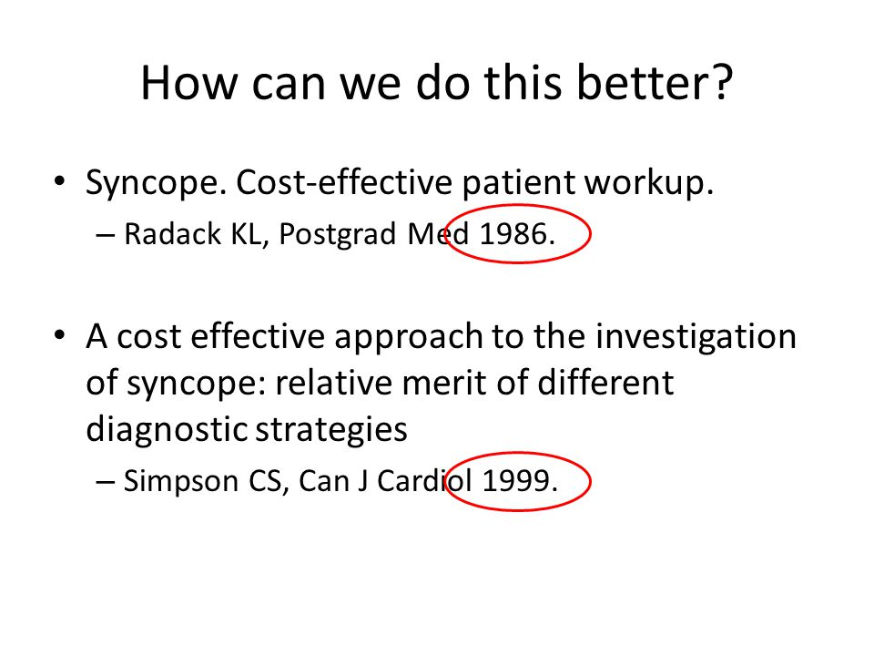 How can we do this better. Syncope. Cost-effective patient workup.