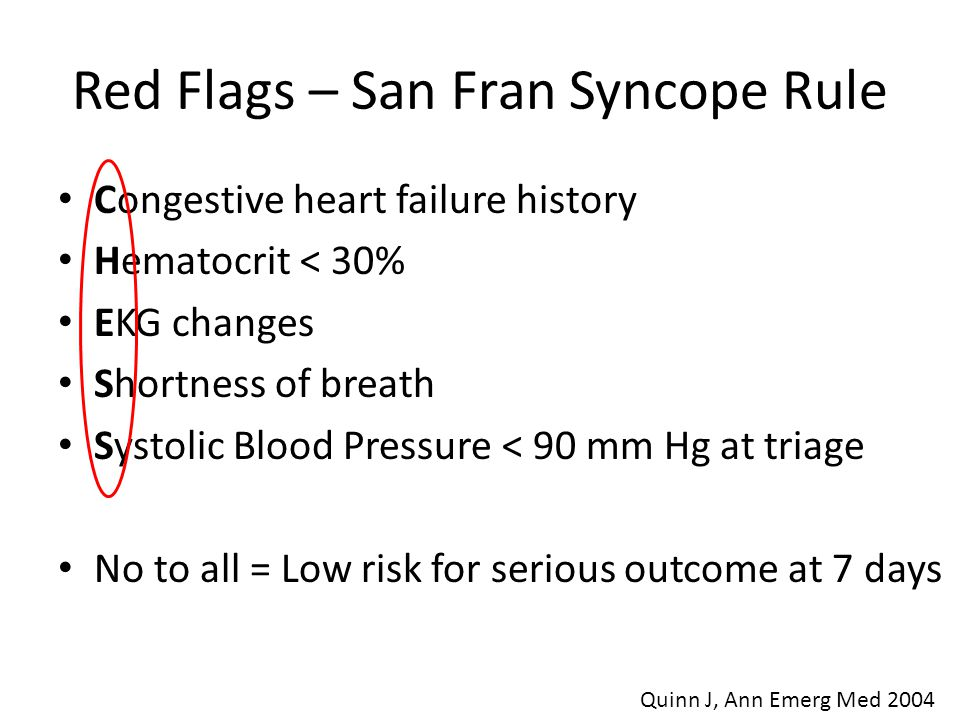 Red Flags – San Fran Syncope Rule Congestive heart failure history Hematocrit < 30% EKG changes Shortness of breath Systolic Blood Pressure < 90 mm Hg