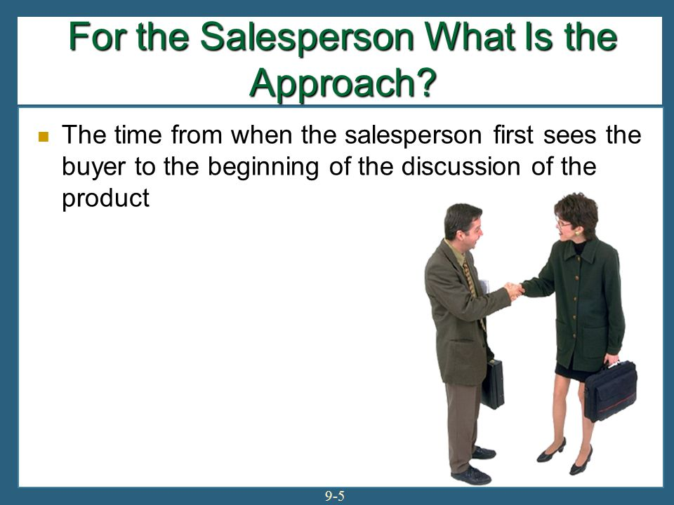 9-56 Summary of Major Selling Issues Summary of Major Selling Issues The approach is the critical factor.