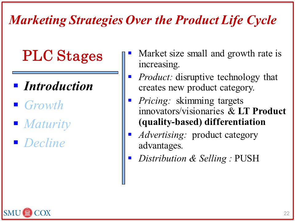 Marketing Strategies Over the Product Life Cycle  Introduction  Growth  Maturity  Decline  Market size small and growth rate is increasing.