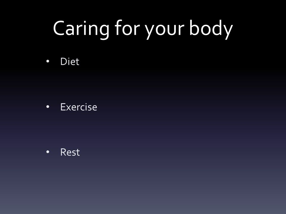 Caring for your body Diet Exercise Rest