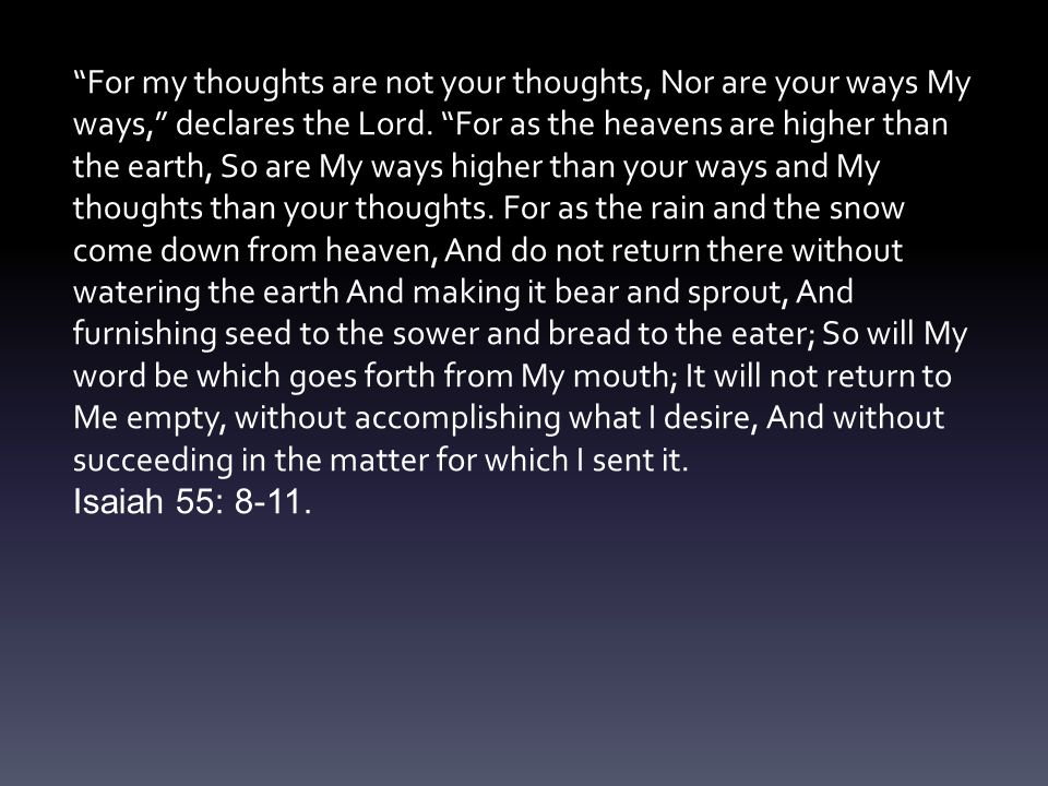 For my thoughts are not your thoughts, Nor are your ways My ways, declares the Lord.