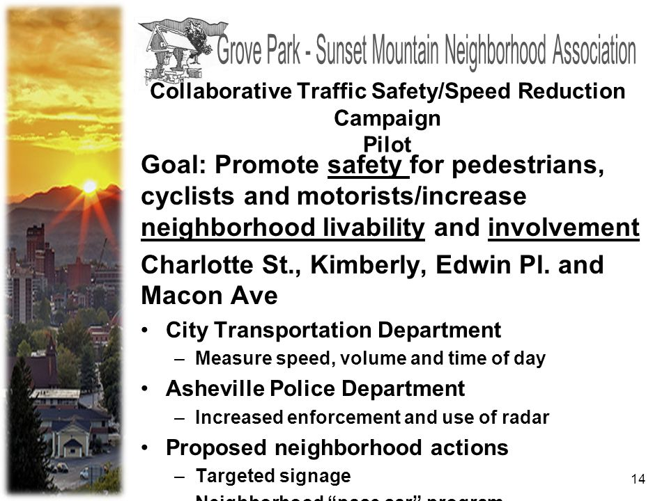 14 Collaborative Traffic Safety/Speed Reduction Campaign Pilot Goal: Promote safety for pedestrians, cyclists and motorists/increase neighborhood livability and involvement Charlotte St., Kimberly, Edwin Pl.