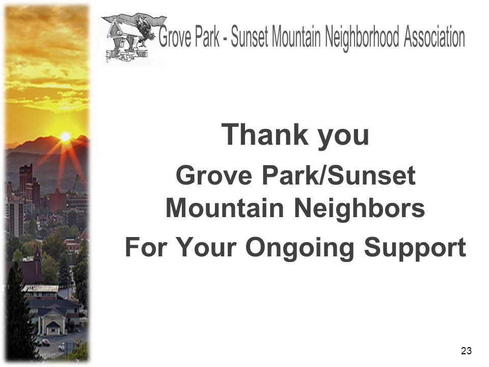 23 Thank you Grove Park/Sunset Mountain Neighbors For Your Ongoing Support