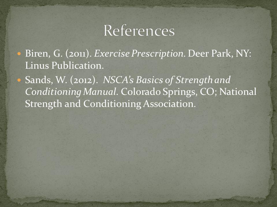Biren, G. (2011). Exercise Prescription. Deer Park, NY: Linus Publication.