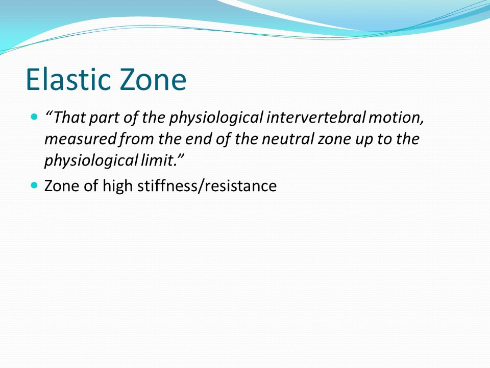 "Elastic Zone ""That part of the physiological intervertebral motion, measured from the end of the neutral zone up to the physiological limit."" Zone of"