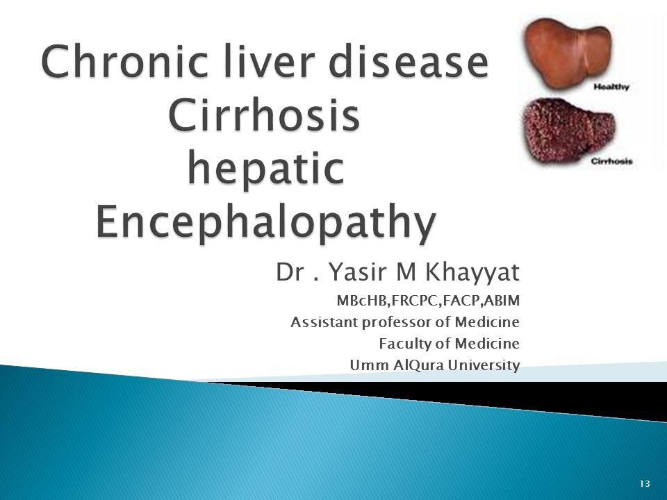 Dr. Yasir M Khayyat MBcHB,FRCPC,FACP,ABIM Assistant professor of Medicine Faculty of Medicine Umm AlQura University 13