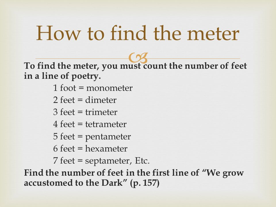  To find the meter, you must count the number of feet in a line of poetry.
