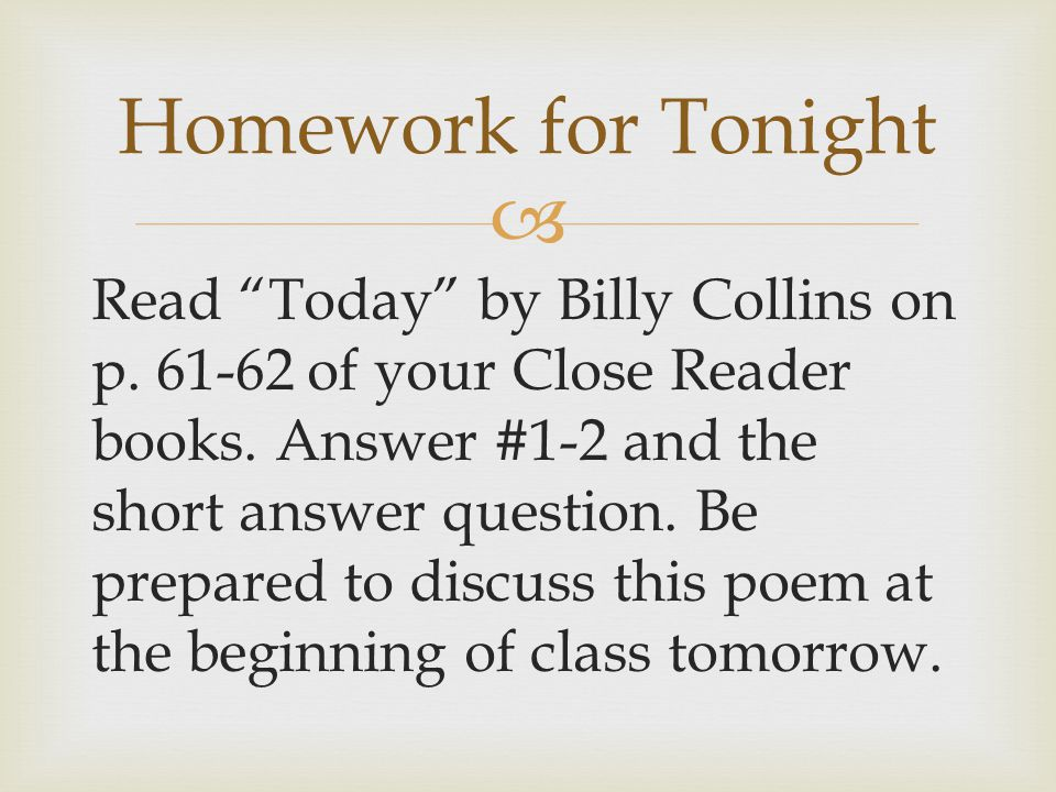  Read Today by Billy Collins on p.61-62 of your Close Reader books.