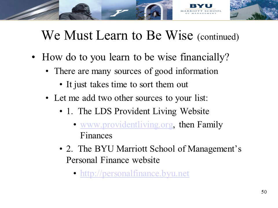 50 We Must Learn to Be Wise (continued) How do to you learn to be wise financially? There are many sources of good information It just takes time to s