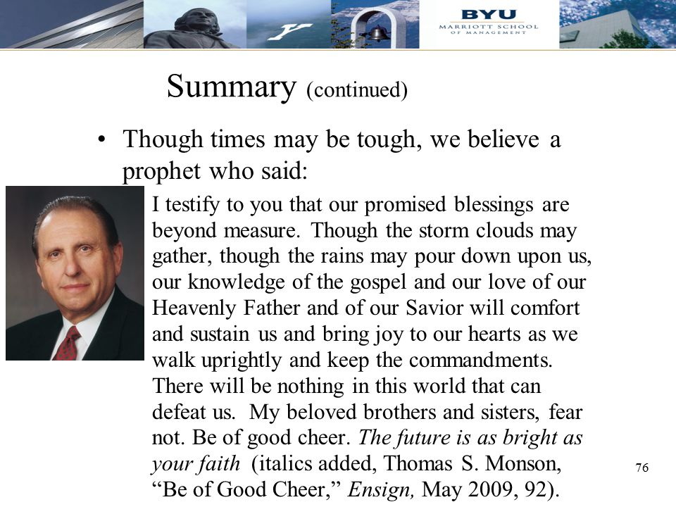 76 Though times may be tough, we believe a prophet who said: I testify to you that our promised blessings are beyond measure. Though the storm clouds