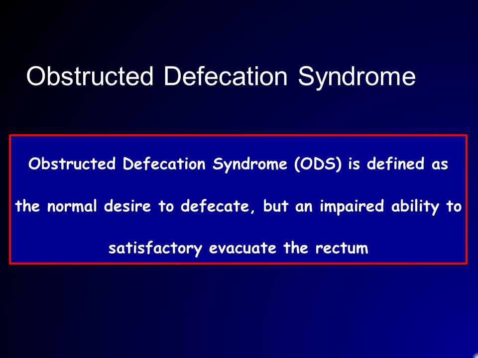 Obstructed Defecation Syndrome Obstructed Defecation Syndrome (ODS) is defined as the normal desire to defecate, but an impaired ability to satisfacto