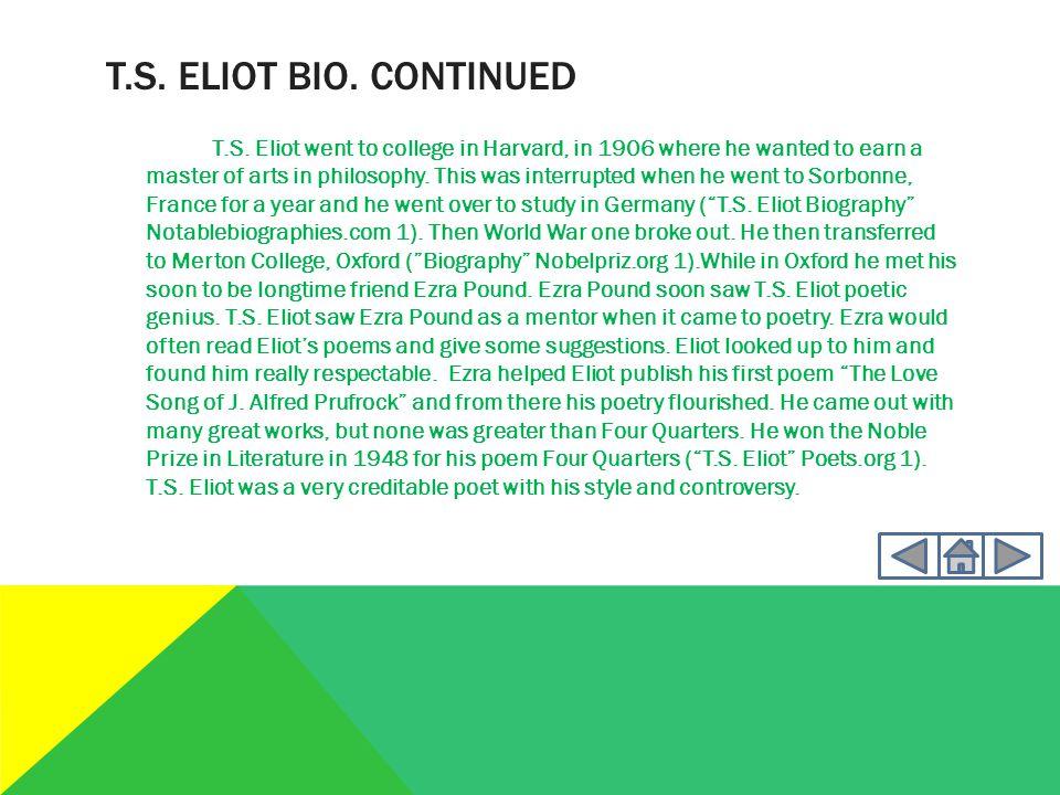 T.S.ELIOT BIO. CONTINUED T.S. Eliot has a distinct style that makes him a good poet.