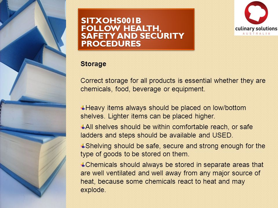 SITXOHS001B FOLLOW HEALTH, SAFETY AND SECURITY PROCEDURES Storage Correct storage for all products is essential whether they are chemicals, food, beve