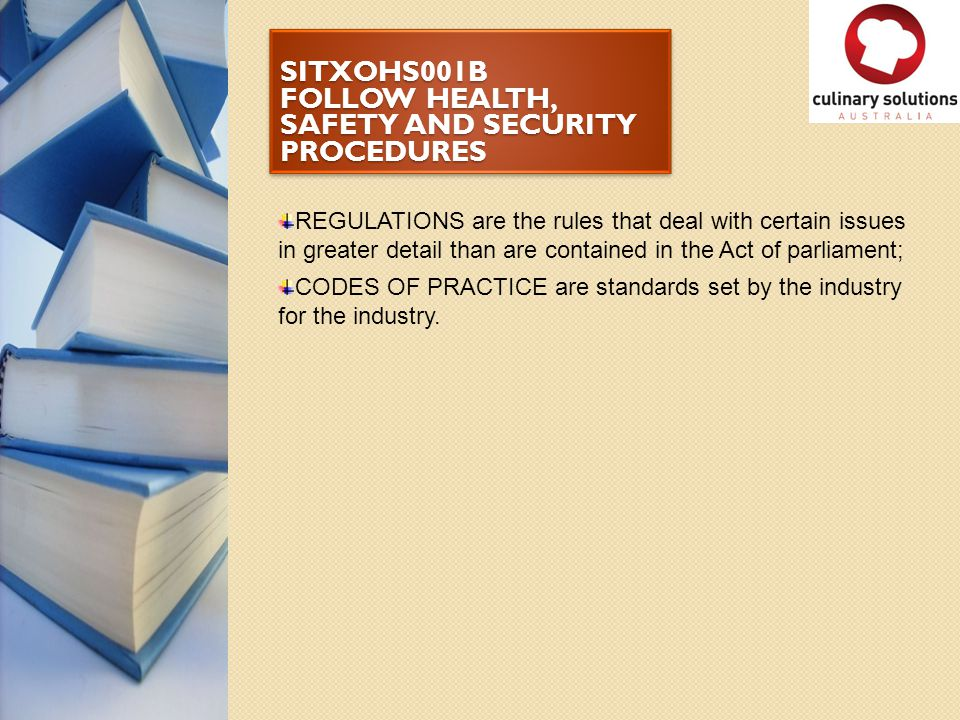 SITXOHS001B FOLLOW HEALTH, SAFETY AND SECURITY PROCEDURES REGULATIONS are the rules that deal with certain issues in greater detail than are contained