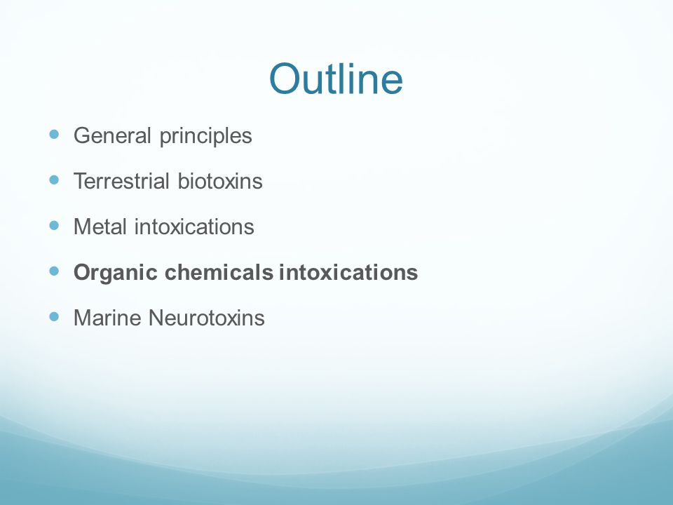 Outline General principles Terrestrial biotoxins Metal intoxications Organic chemicals intoxications Marine Neurotoxins