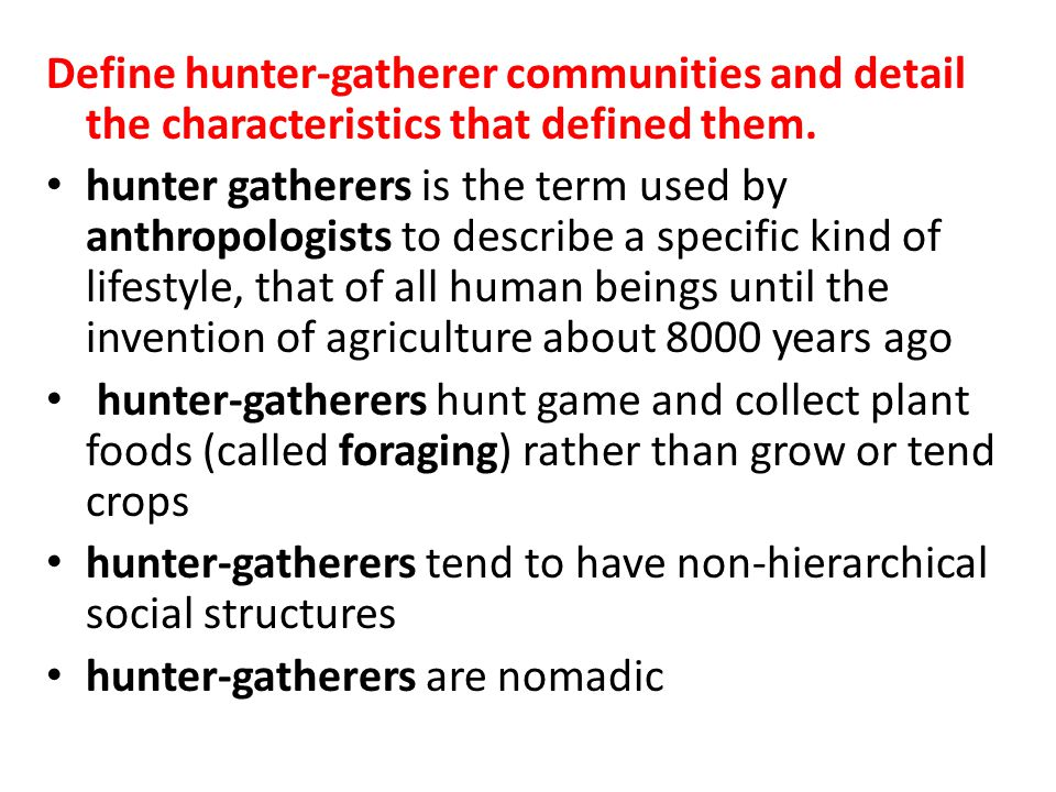 Essential Knowledge – 6.1.1 define hunter-gatherer communities and detail the characteristics that defined them describe how hunter-gatherers adapted