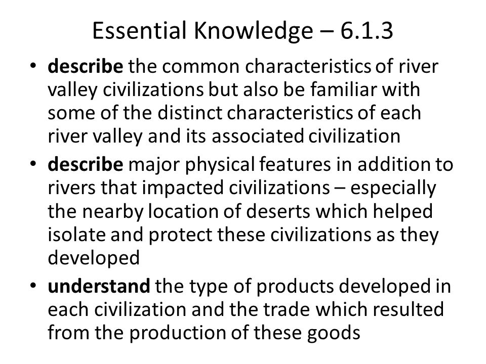 Essential Knowledge – 6.1.3 explain the role that the natural environment had in shaping the location and development of early civilizations recognize