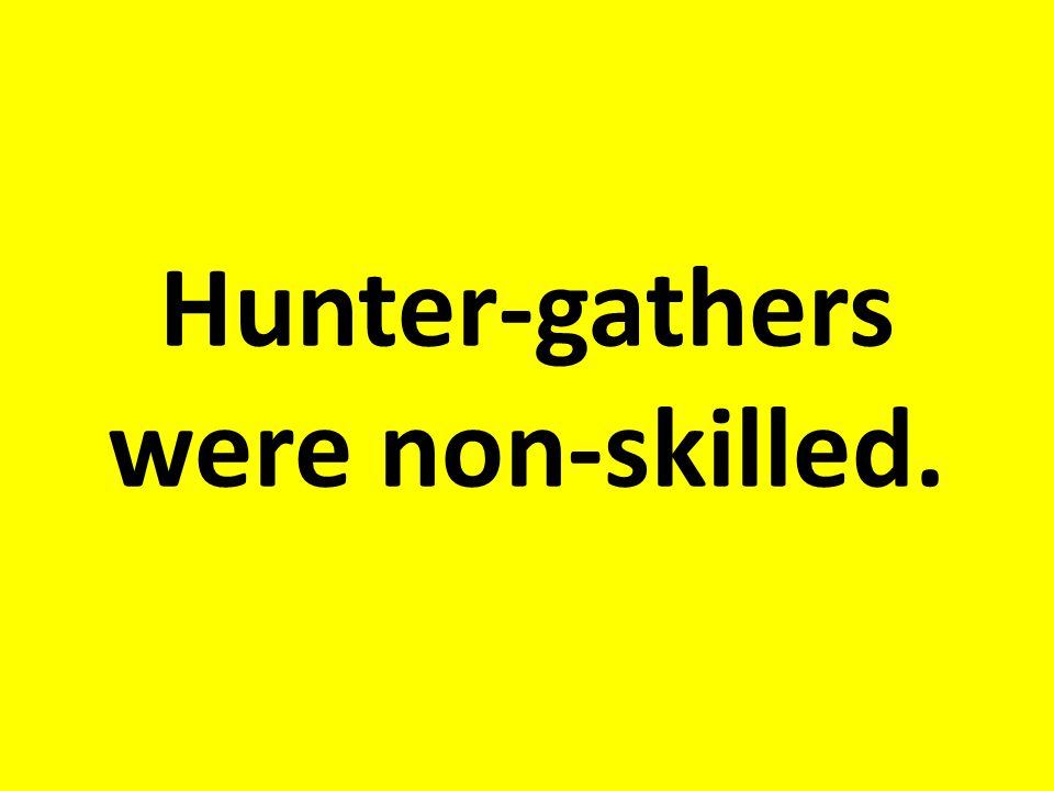 Were hunter-gatherers skilled or non-skilled?