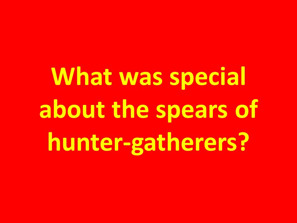 Hunter-gathers invented tools & special weapons.
