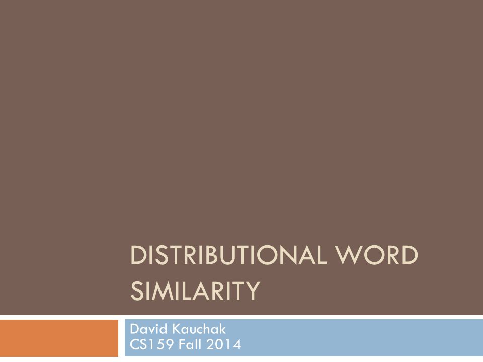 DISTRIBUTIONAL WORD SIMILARITY David Kauchak CS159 Fall 2014