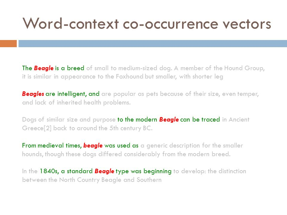 Word-context co-occurrence vectors The Beagle is a breed of small to medium-sized dog.