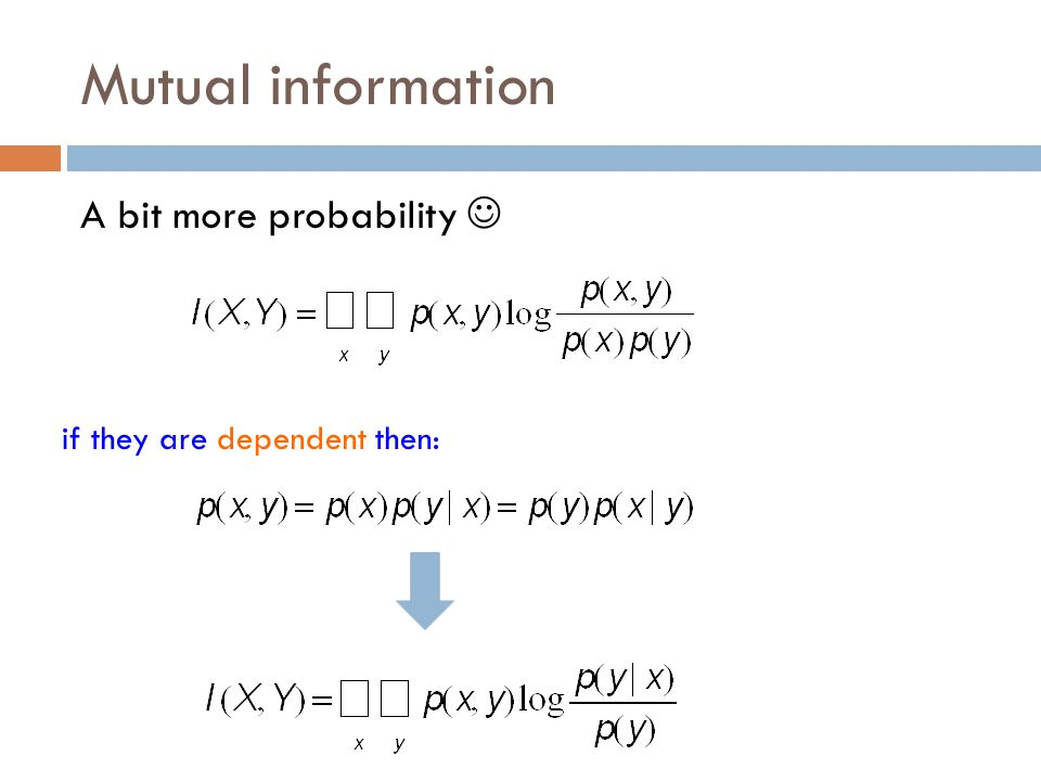 Mutual information A bit more probability if they are dependent then: