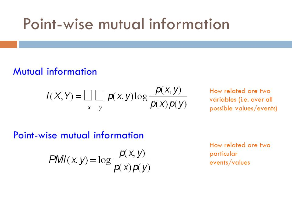Point-wise mutual information Mutual information Point-wise mutual information How related are two variables (i.e.
