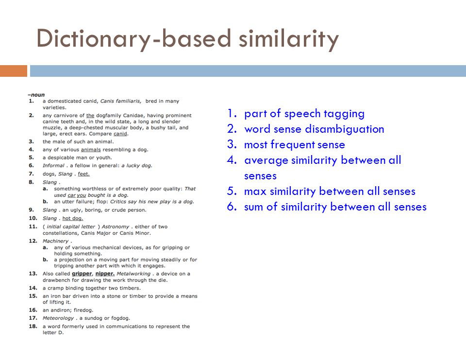 Dictionary-based similarity 1.part of speech tagging 2.word sense disambiguation 3.most frequent sense 4.average similarity between all senses 5.max similarity between all senses 6.sum of similarity between all senses