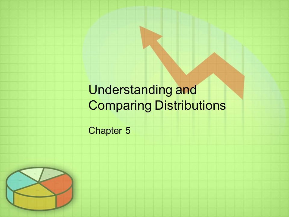 Understanding and Comparing Distributions Chapter 5