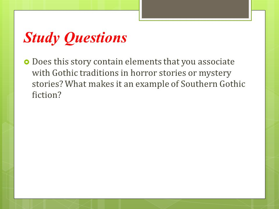 Study Questions  Does this story contain elements that you associate with Gothic traditions in horror stories or mystery stories? What makes it an ex