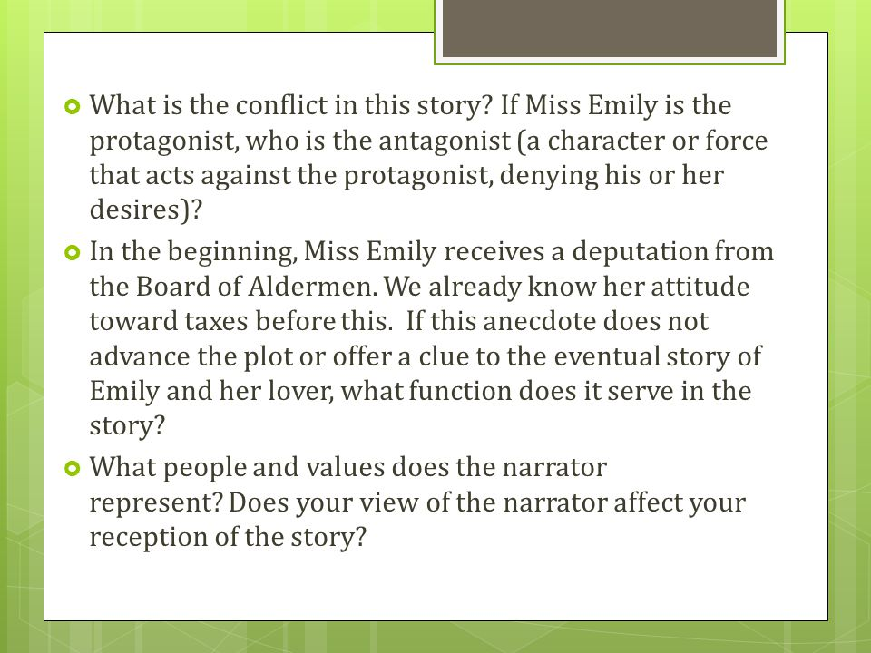  What is the conflict in this story? If Miss Emily is the protagonist, who is the antagonist (a character or force that acts against the protagonist,