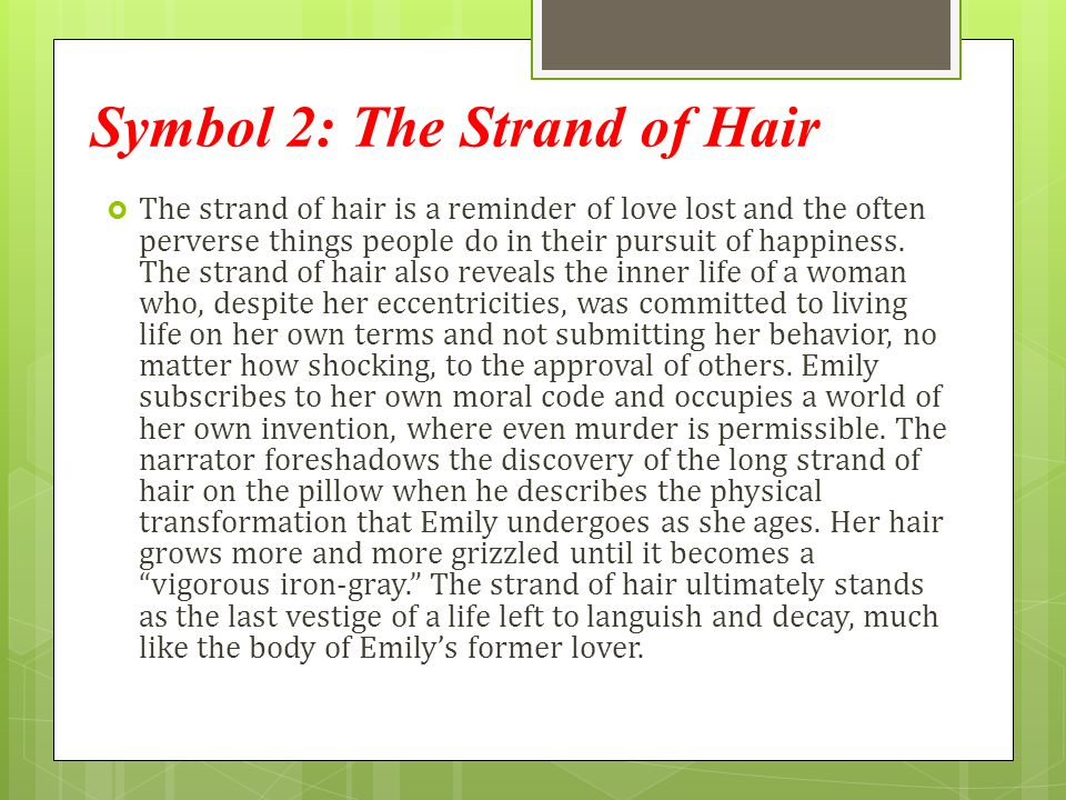 Symbol 2: The Strand of Hair  The strand of hair is a reminder of love lost and the often perverse things people do in their pursuit of happiness. Th
