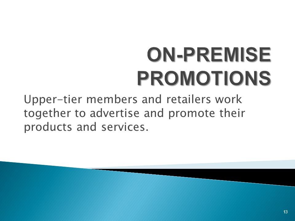 Upper-tier members and retailers work together to advertise and promote their products and services. 13