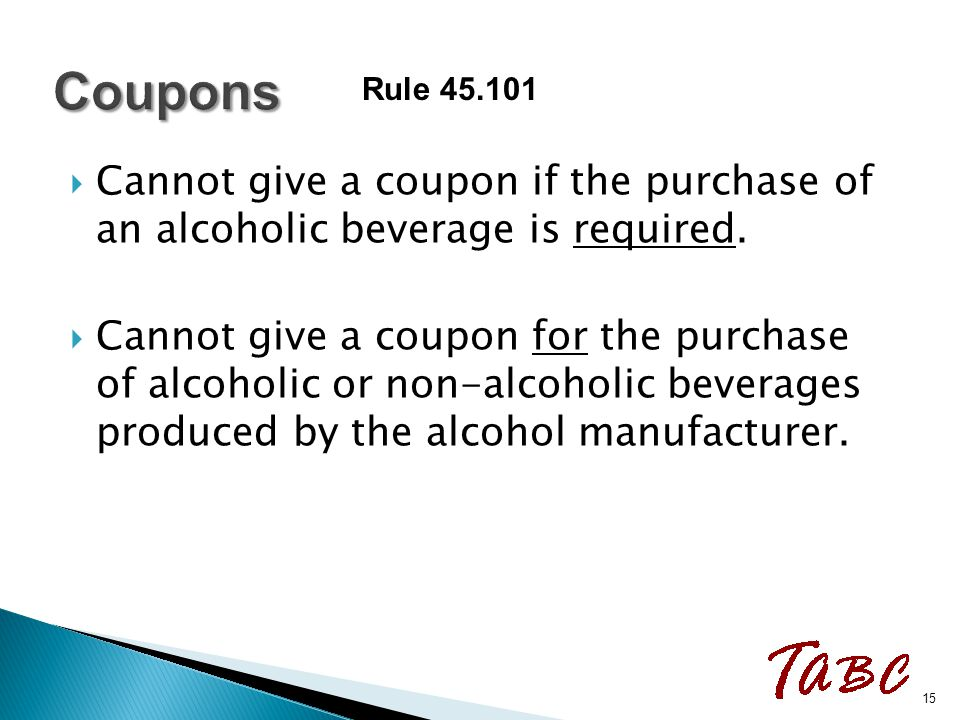  Cannot give a coupon if the purchase of an alcoholic beverage is required.  Cannot give a coupon for the purchase of alcoholic or non-alcoholic bev