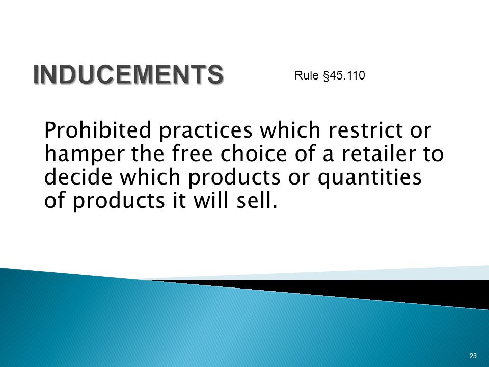 Prohibited practices which restrict or hamper the free choice of a retailer to decide which products or quantities of products it will sell. 23 Rule §