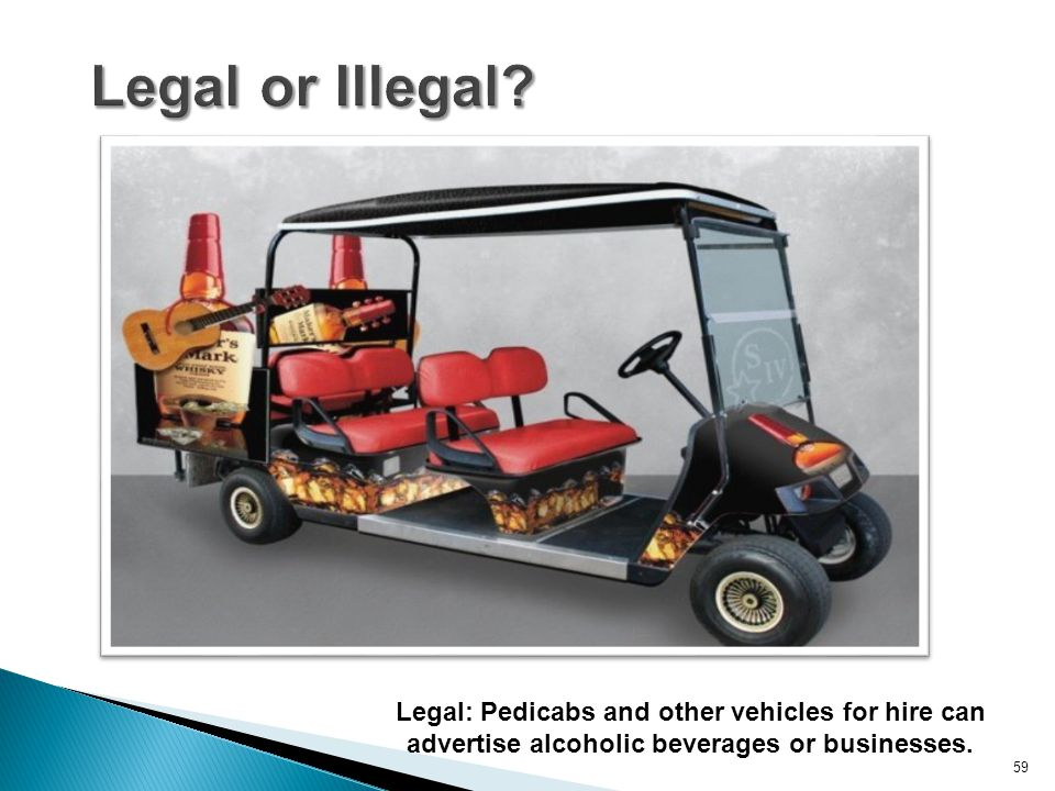59 Legal: Pedicabs and other vehicles for hire can advertise alcoholic beverages or businesses.