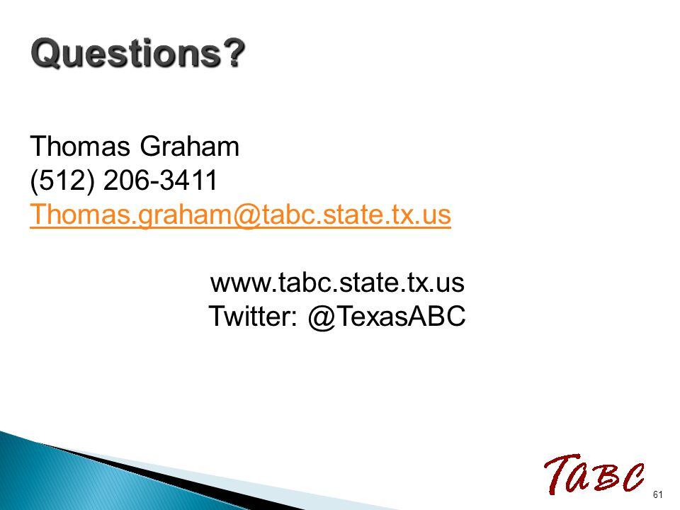 Thomas Graham (512) 206-3411 Thomas.graham@tabc.state.tx.us www.tabc.state.tx.us Twitter: @TexasABC 61