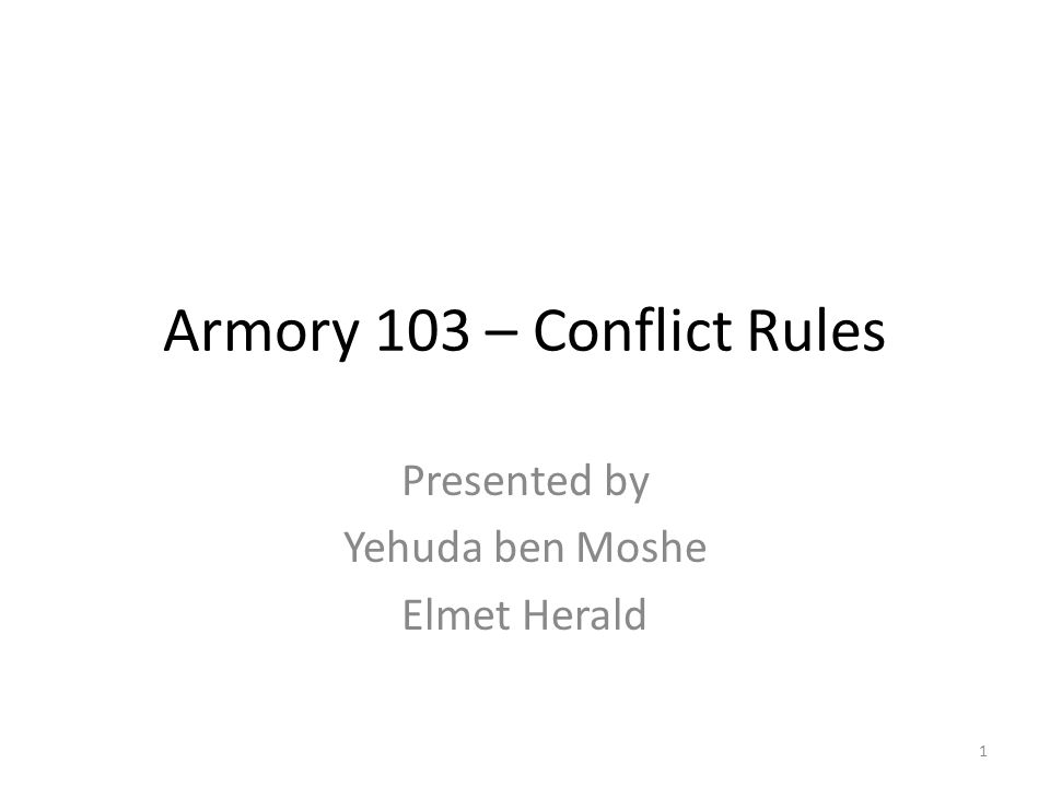 Armory 103 – Conflict Rules Presented by Yehuda ben Moshe Elmet Herald 1